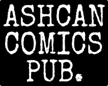Picture of Ashcan Comics Pub. logo with link to Ashcan Comics Pub. homepage.